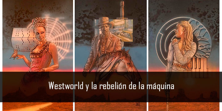 Westworld y la rebelión de la máquina