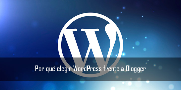 WordPress o Blogger. Por qué elegir WordPress