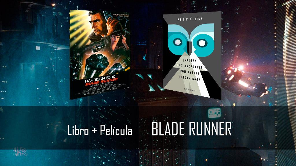 Libre + Película: Blade Runner vs ¿Sueñan los androides con ovejas eléctricas?