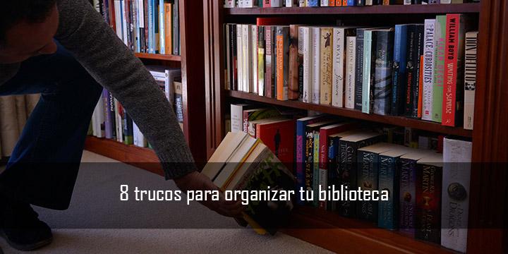 8 trucos para organizar tu biblioteca