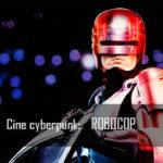 Cine cyberpunk: Robocop