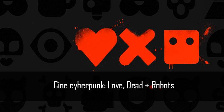 Cine cyberpunk: love, death + robots